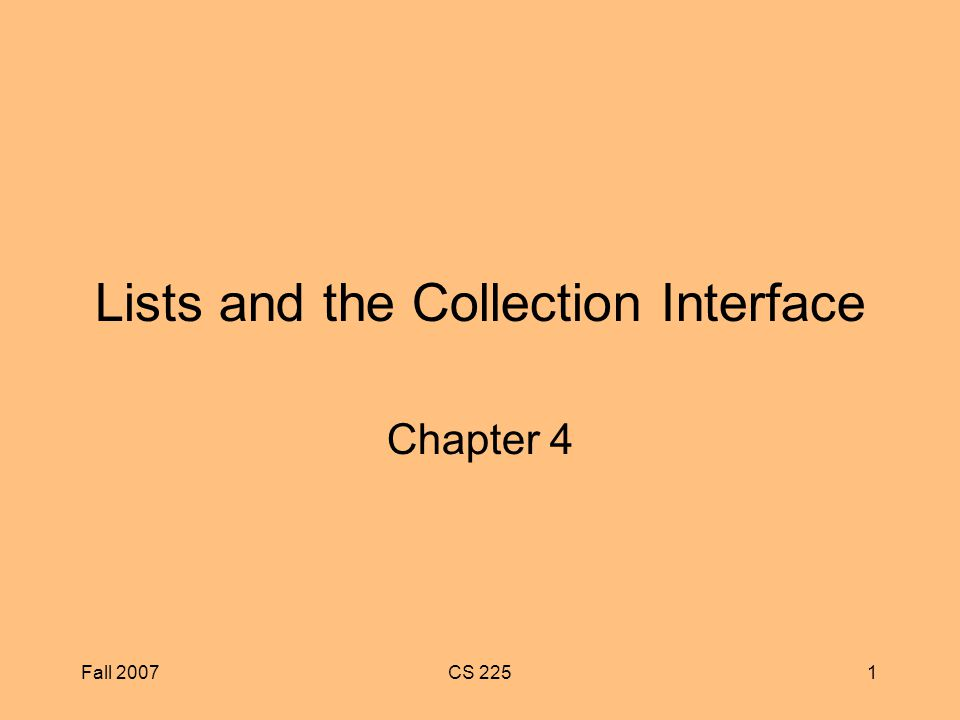 Fall 2007CS 2251 Lists and the Collection Interface Chapter 4