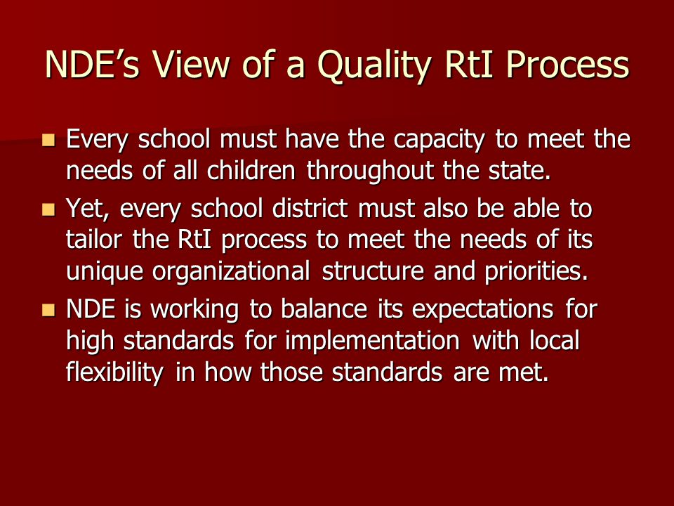 NDE's View of a Quality RtI Process Every school must have the capacity to meet the needs of all children throughout the state.