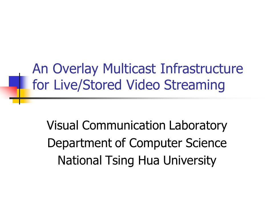 An Overlay Multicast Infrastructure for Live/Stored Video