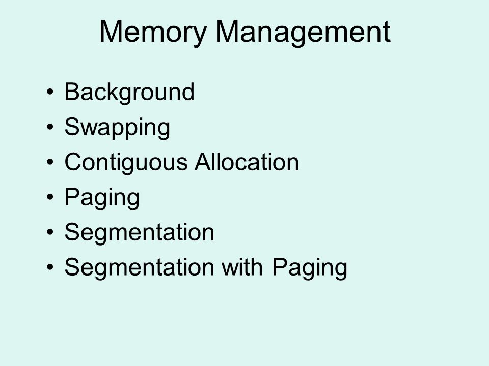 Memory Management Background Swapping Contiguous Allocation Paging Segmentation Segmentation with Paging