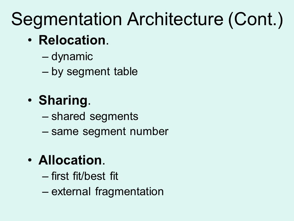 Segmentation Architecture (Cont.) Relocation. –dynamic –by segment table Sharing.