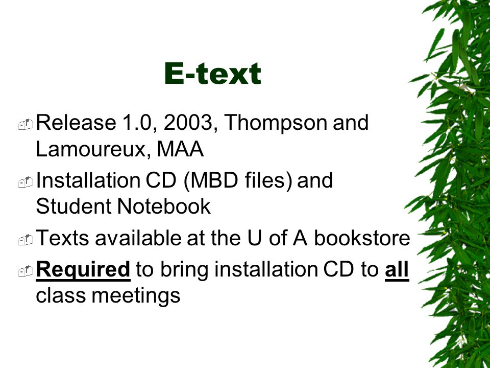 E-text  Release 1.0, 2003, Thompson and Lamoureux, MAA  Installation CD (MBD files) and Student Notebook  Texts available at the U of A bookstore  Required to bring installation CD to all class meetings