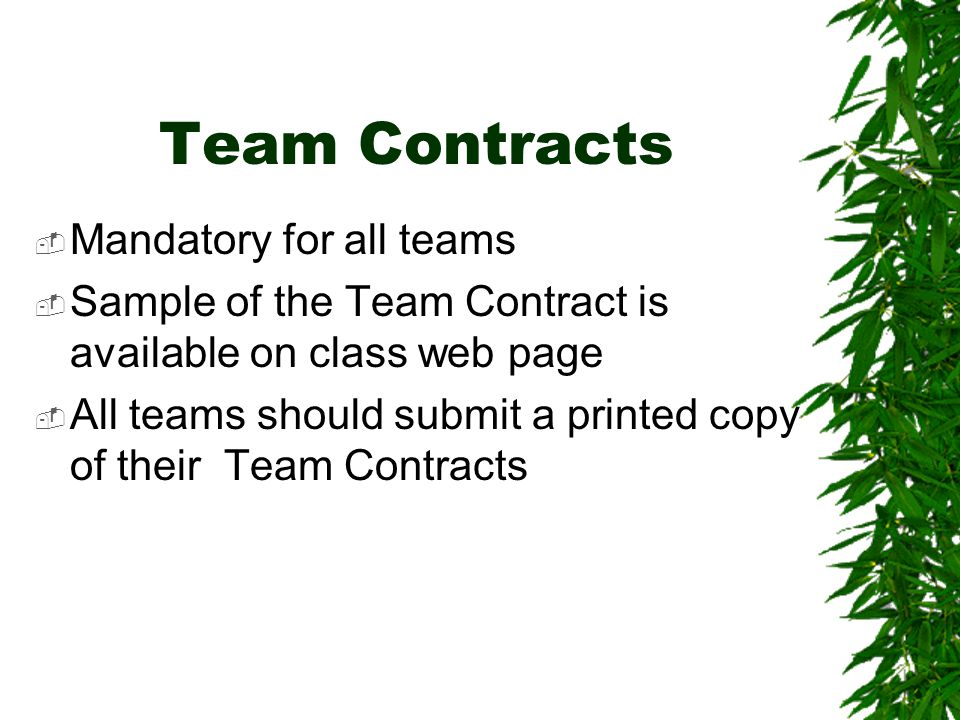 Team Contracts  Mandatory for all teams  Sample of the Team Contract is available on class web page  All teams should submit a printed copy of their Team Contracts