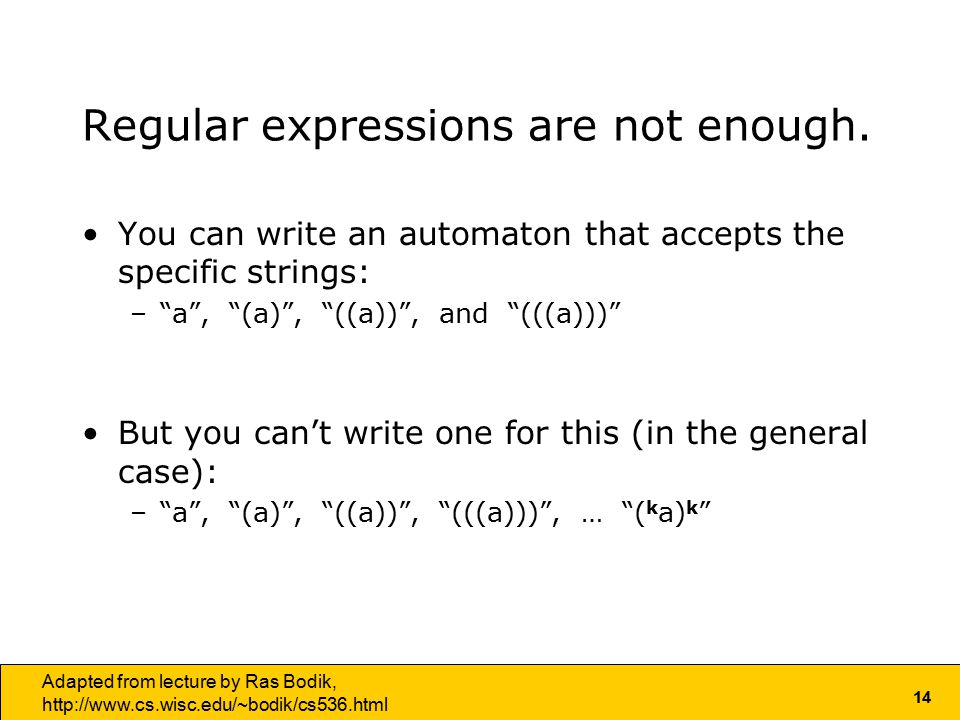 14 Adapted from lecture by Ras Bodik,   Regular expressions are not enough.