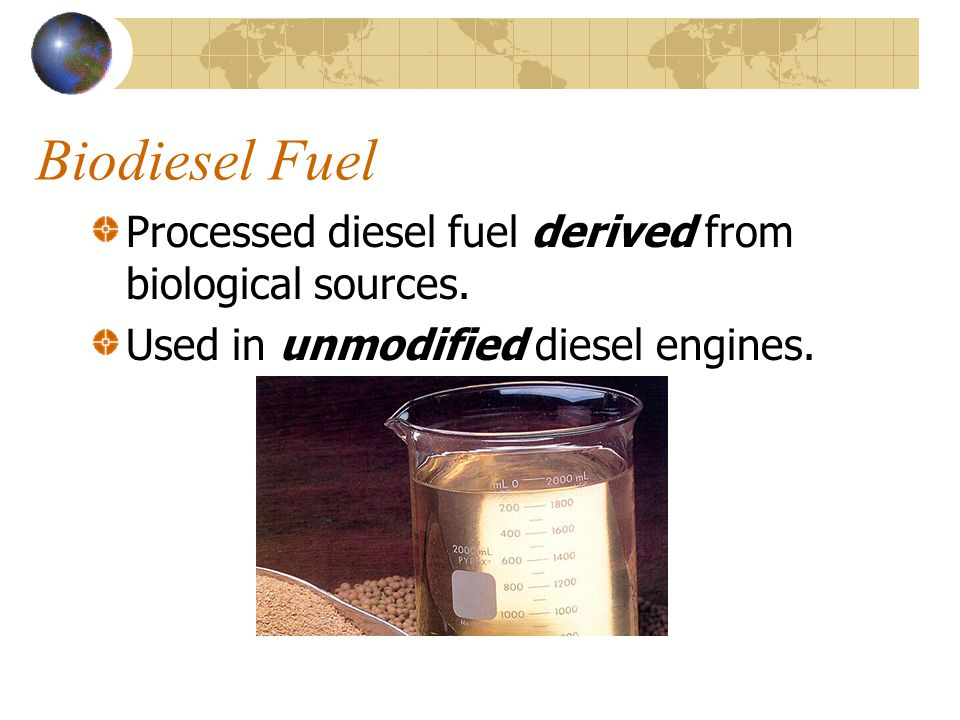 Biodiesel Fuel Processed diesel fuel derived from biological sources.