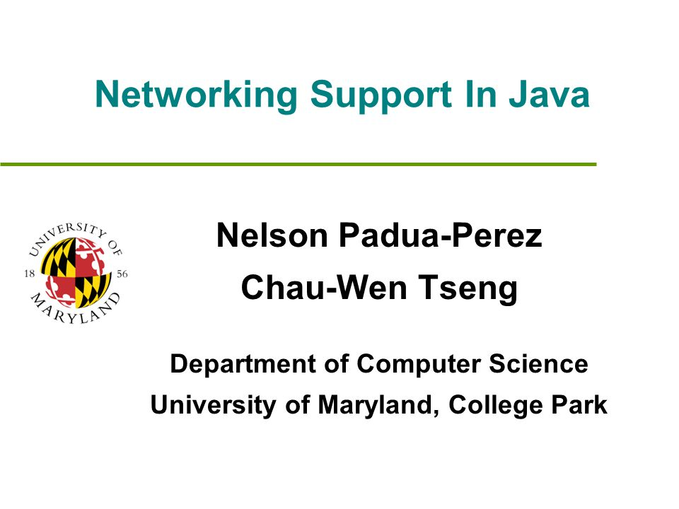 Networking Support In Java Nelson Padua-Perez Chau-Wen Tseng Department of Computer Science University of Maryland, College Park