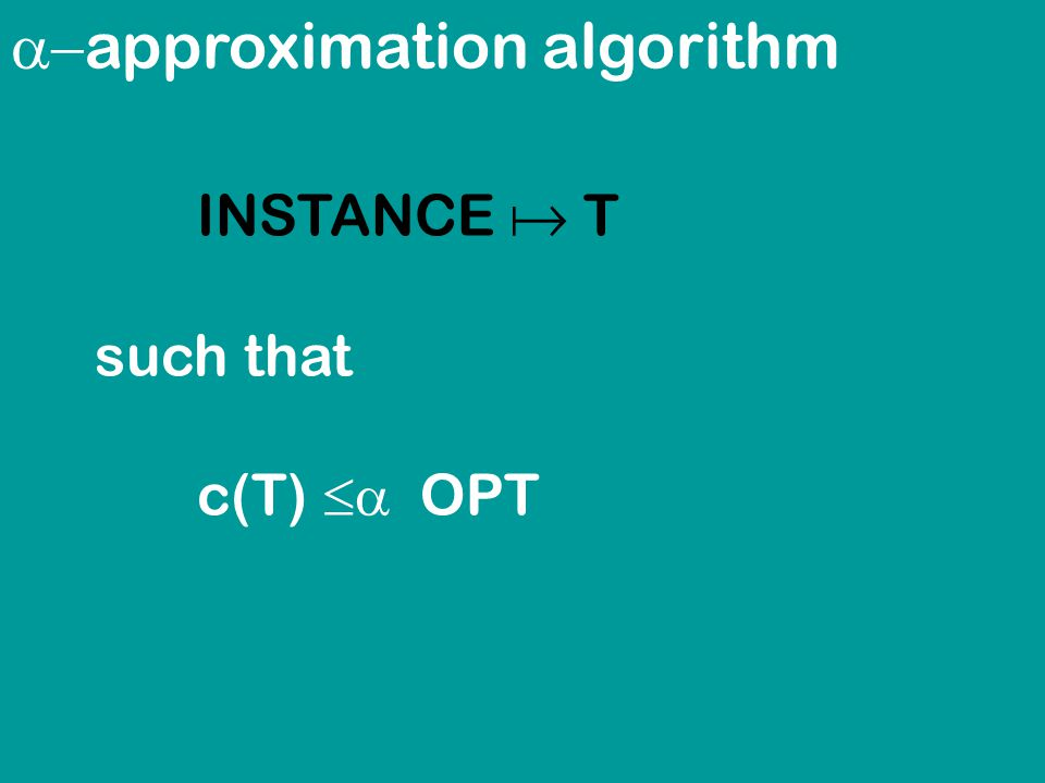  approximation algorithm INSTANCE  T such that c(T)  OPT