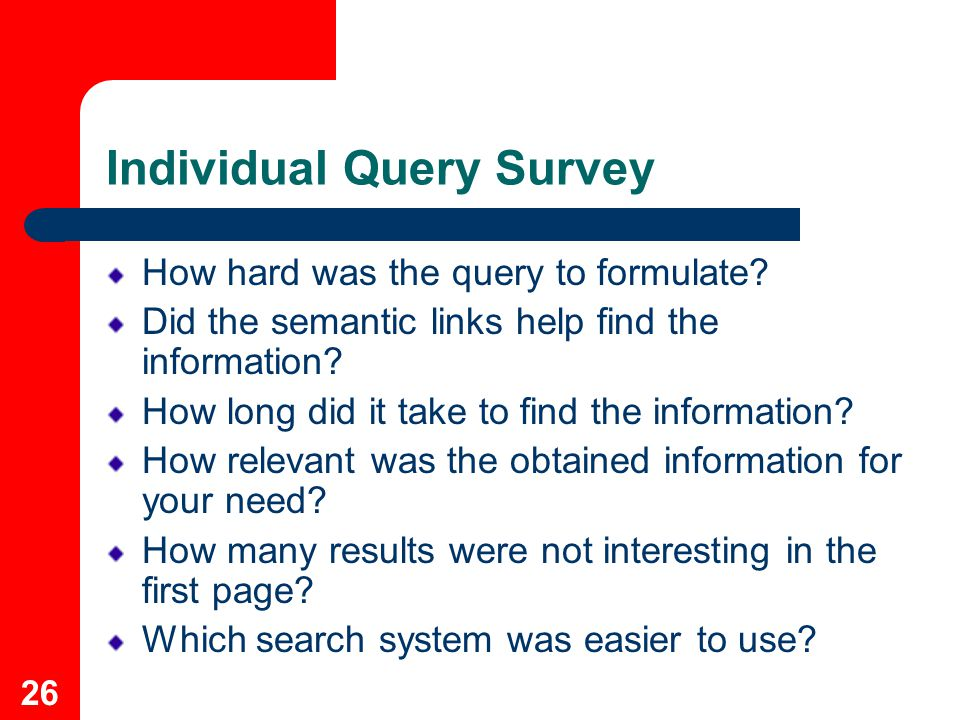 26 Individual Query Survey How hard was the query to formulate.