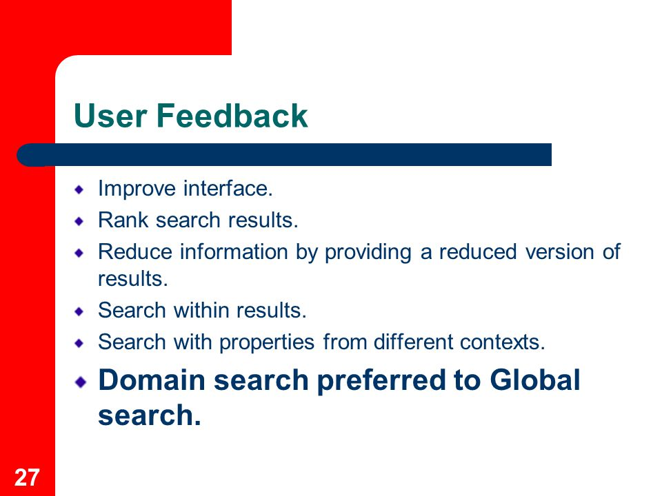 27 User Feedback Improve interface. Rank search results.