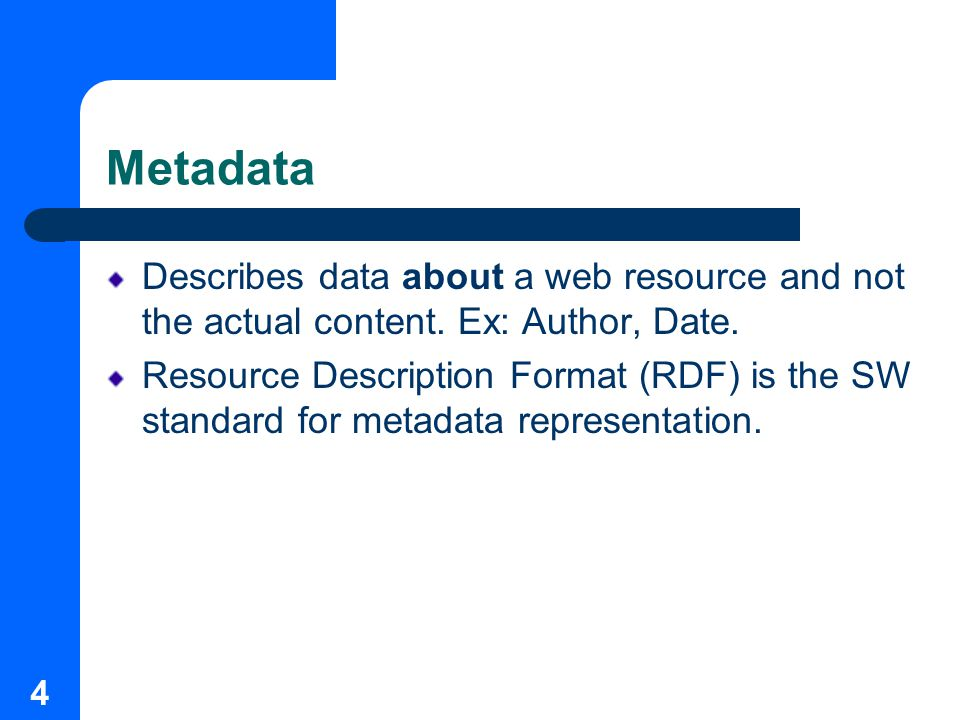 4 Metadata Describes data about a web resource and not the actual content.