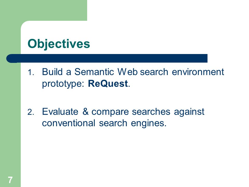 7 Objectives 1. Build a Semantic Web search environment prototype: ReQuest.