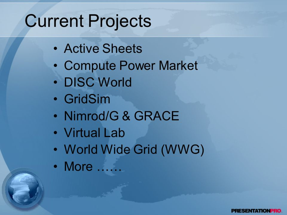 Current Projects Active Sheets Compute Power Market DISC World GridSim Nimrod/G & GRACE Virtual Lab World Wide Grid (WWG) More ……