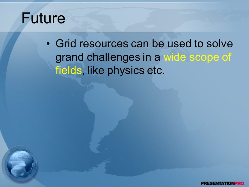 Future Grid resources can be used to solve grand challenges in a wide scope of fields, like physics etc.