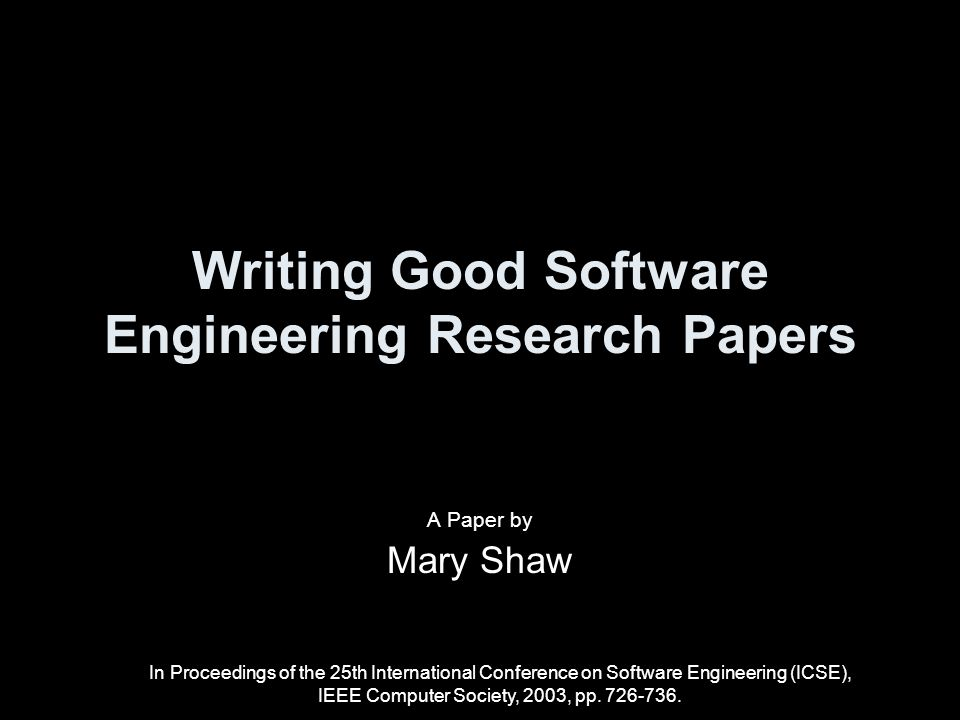 Writing Good Software Engineering Research Papers A Paper by Mary Shaw In Proceedings of the 25th International Conference on Software Engineering (ICSE), IEEE Computer Society, 2003, pp.