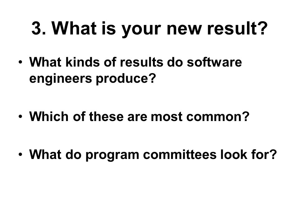 3. What is your new result. What kinds of results do software engineers produce.