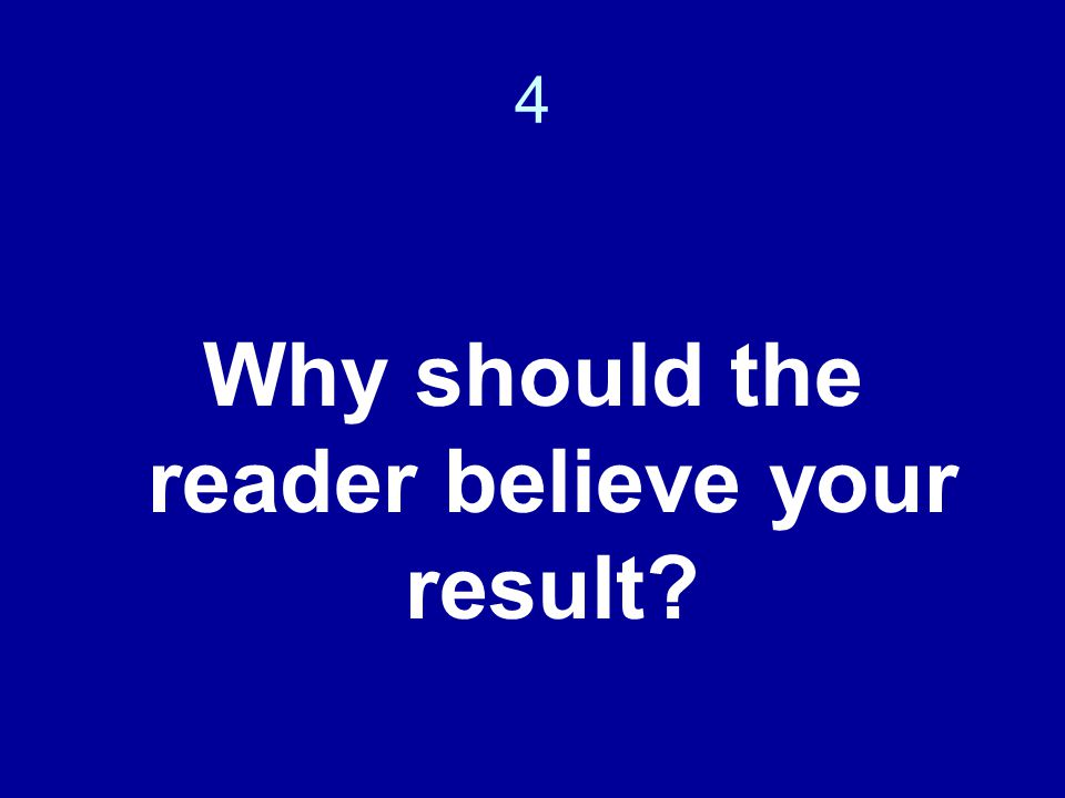 4 Why should the reader believe your result