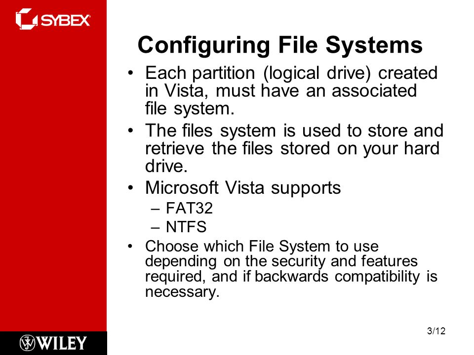 Configuring File Systems Each partition (logical drive) created in Vista, must have an associated file system.