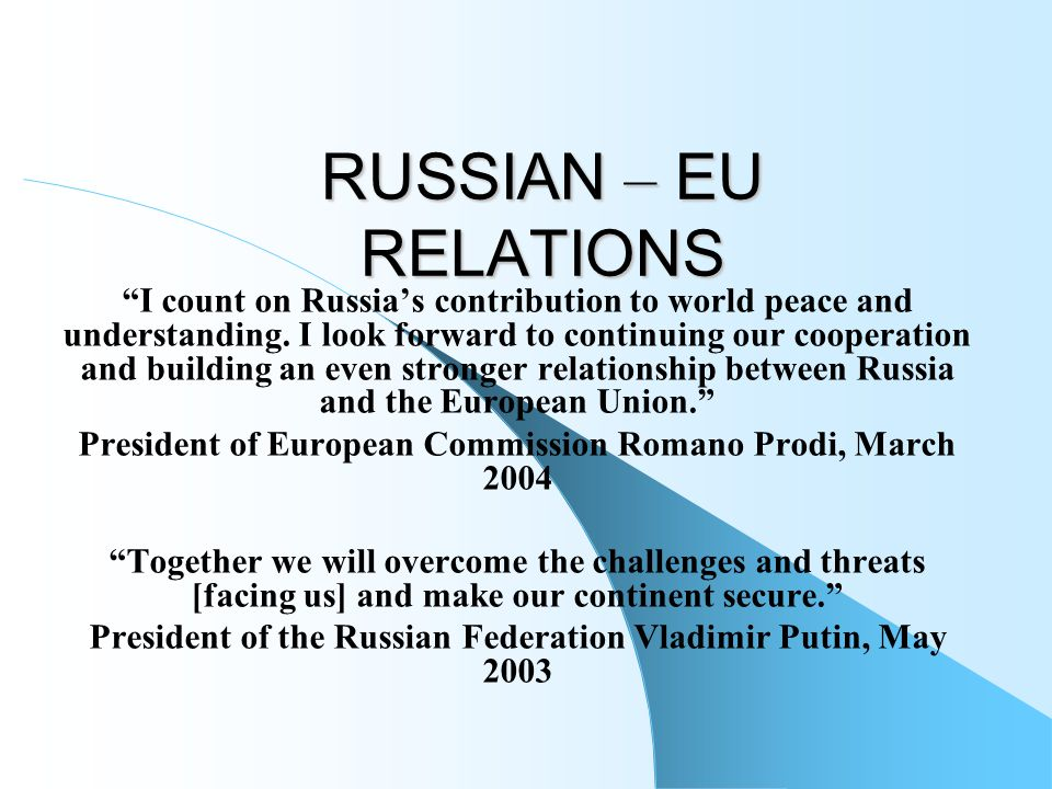 RUSSIAN – EU RELATIONS I count on Russia's contribution to world peace and understanding.