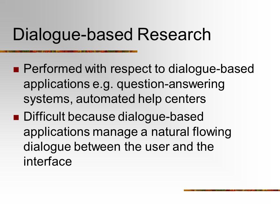 Dialogue-based Research Performed with respect to dialogue-based applications e.g.
