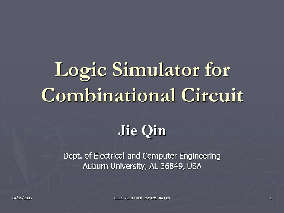04/25/2006 ELEC 7250 Final Project: Jie Qin 1 Logic Simulator for