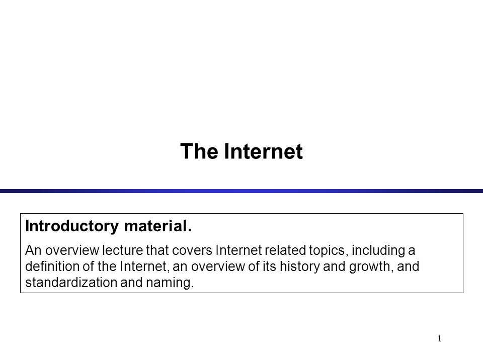 1 The Internet Introductory material.