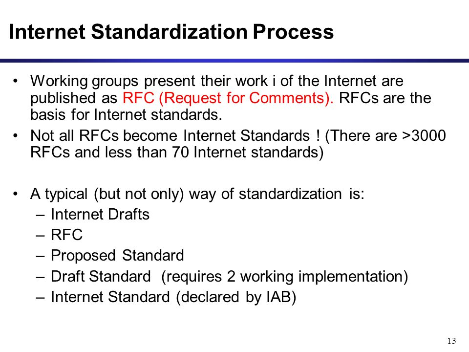 13 Internet Standardization Process Working groups present their work i of the Internet are published as RFC (Request for Comments).