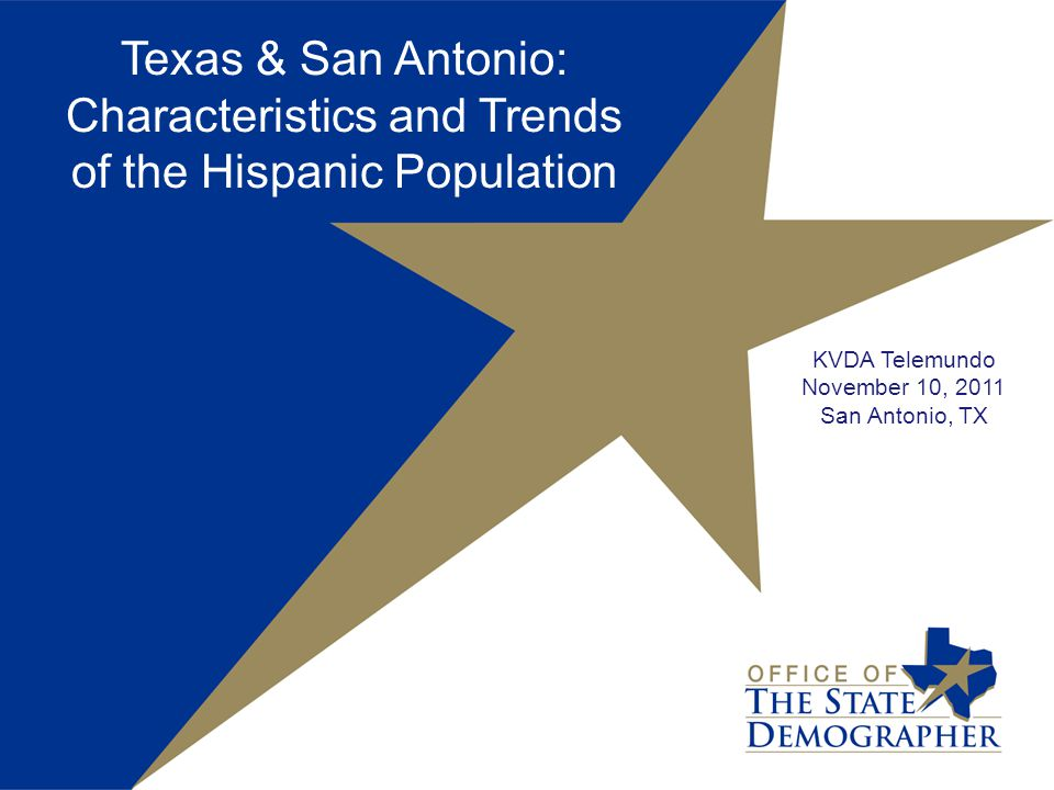 Texas & San Antonio: Characteristics and Trends of the Hispanic Population KVDA Telemundo November 10, 2011 San Antonio, TX