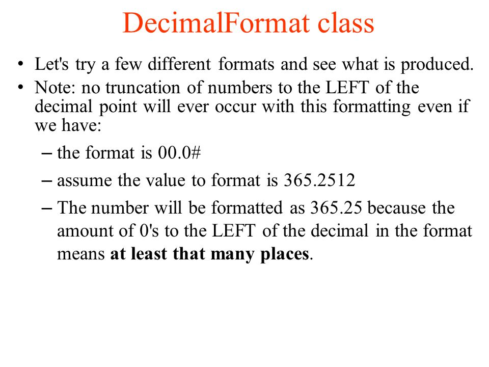 DecimalFormat class Let s try a few different formats and see what is produced.