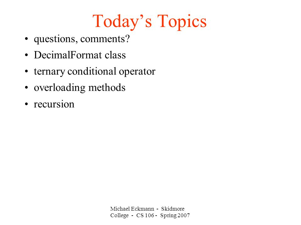 Michael Eckmann - Skidmore College - CS Spring 2007 Today's Topics questions, comments.