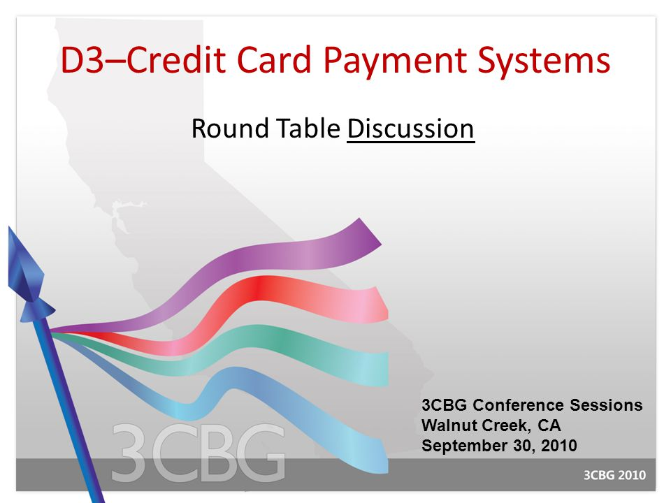 1 D3u2013Credit Card Payment Systems Round Table Discussion 3CBG Conference  Sessions Walnut Creek, CA September 30, 2010