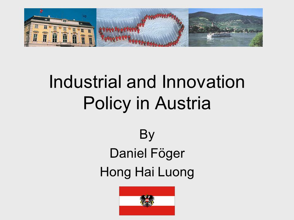 Industrial and Innovation Policy in Austria By Daniel Föger Hong Hai Luong