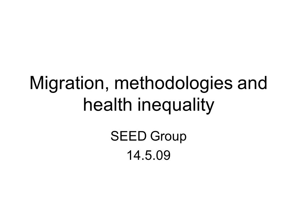 Migration, methodologies and health inequality SEED Group