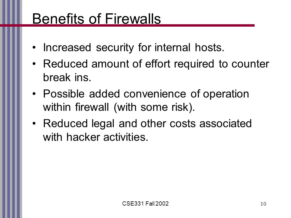CSE331 Fall Benefits of Firewalls Increased security for internal hosts.