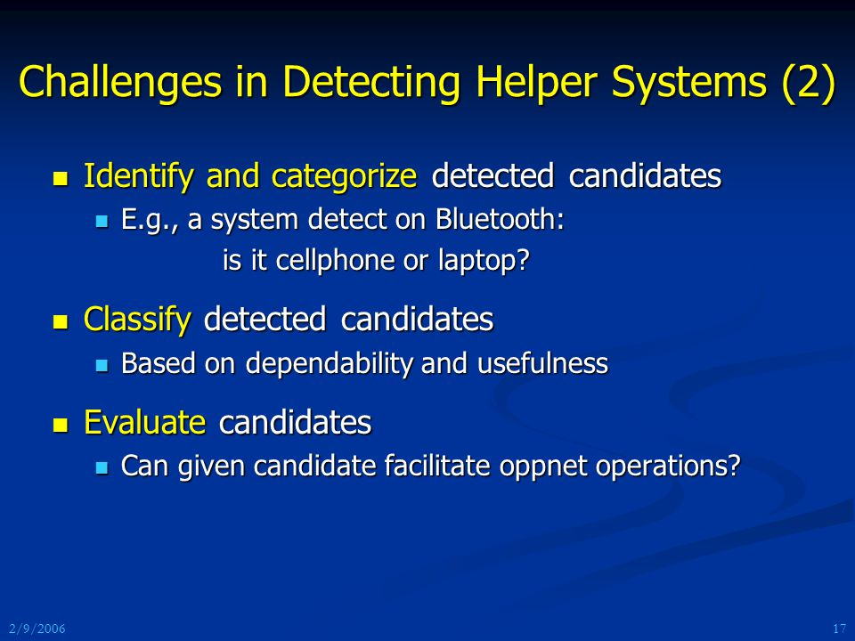 2/9/2006 Identify and categorize detected candidates Identify and categorize detected candidates E.g., a system detect on Bluetooth: E.g., a system detect on Bluetooth: is it cellphone or laptop.