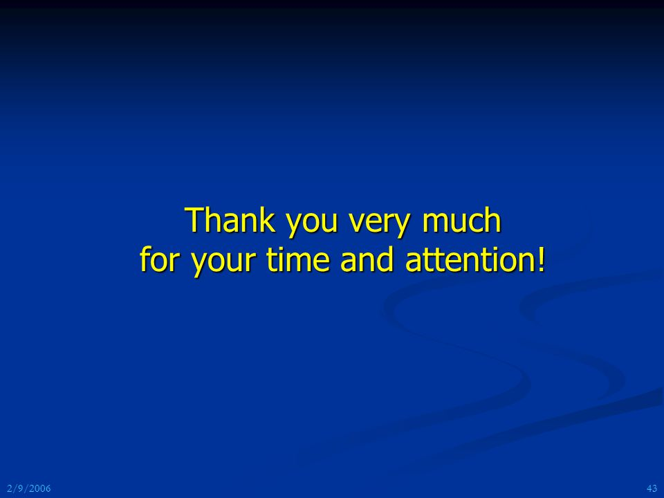 2/9/2006 Thank you very much for your time and attention! 43