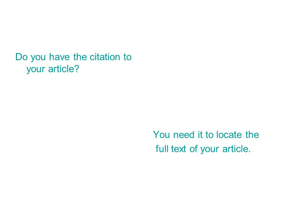 Do you have the citation to your article You need it to locate the full text of your article.