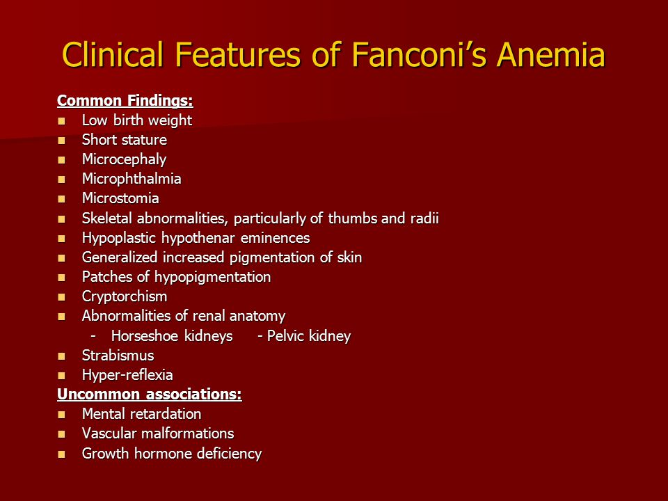 Inherited Anemia Clinical Features: Skeletal and skin anomalies seen at birth e.g., microcephally.