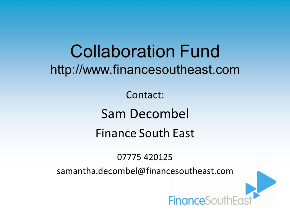 Collaboration Fund   Contact: Sam Decombel Finance South East