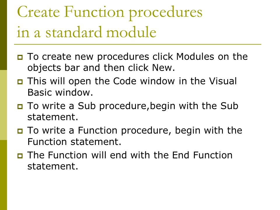 Create Function procedures in a standard module  To create new procedures click Modules on the objects bar and then click New.