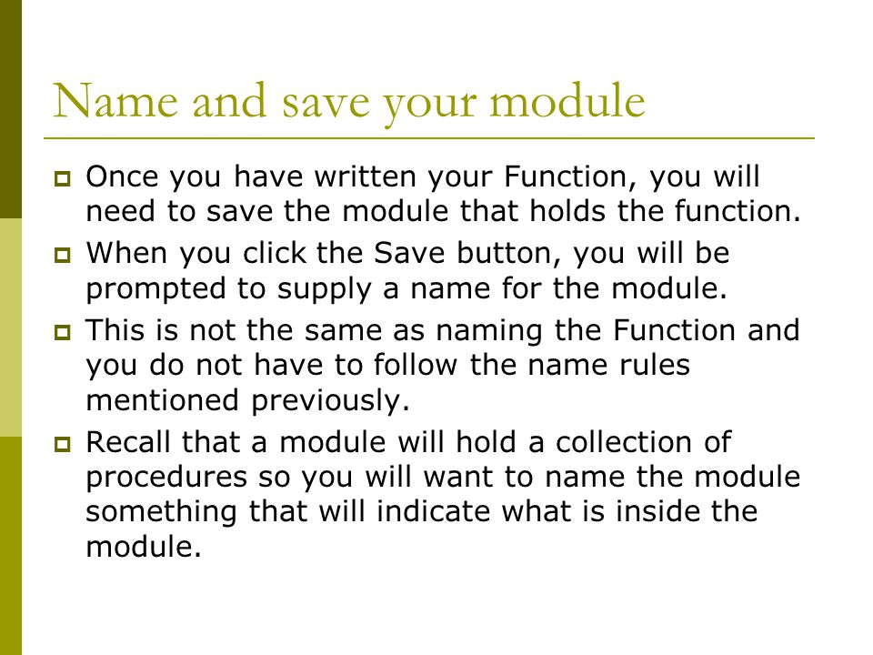 Name and save your module  Once you have written your Function, you will need to save the module that holds the function.