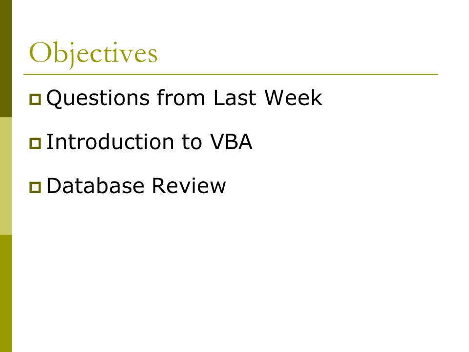 Objectives  Questions from Last Week  Introduction to VBA  Database Review