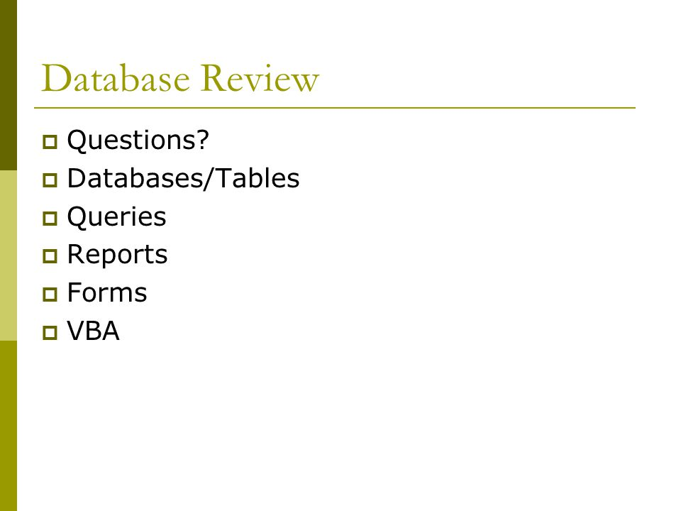 Database Review  Questions  Databases/Tables  Queries  Reports  Forms  VBA