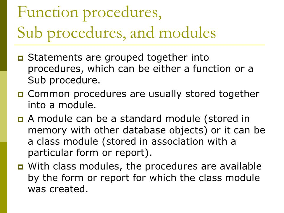 Function procedures, Sub procedures, and modules  Statements are grouped together into procedures, which can be either a function or a Sub procedure.