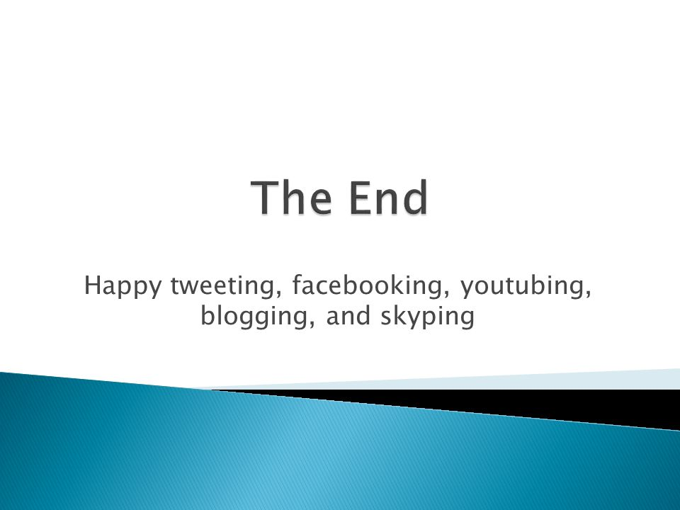 Happy tweeting, facebooking, youtubing, blogging, and skyping