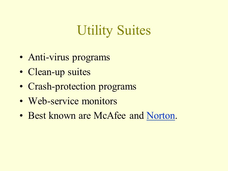 Utility Suites Anti-virus programs Clean-up suites Crash-protection programs Web-service monitors Best known are McAfee and Norton.Norton