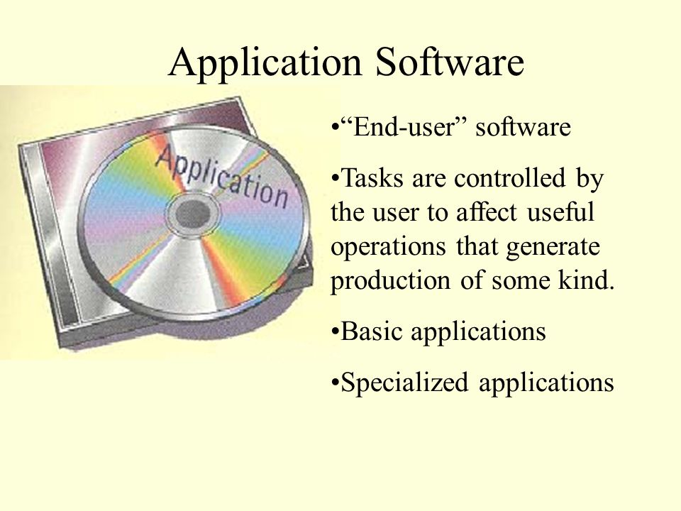 Application Software End-user software Tasks are controlled by the user to affect useful operations that generate production of some kind.