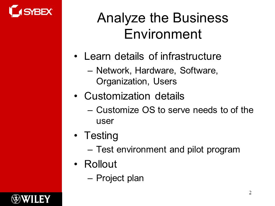 Analyze the Business Environment Learn details of infrastructure –Network, Hardware, Software, Organization, Users Customization details –Customize OS to serve needs to of the user Testing –Test environment and pilot program Rollout –Project plan 2