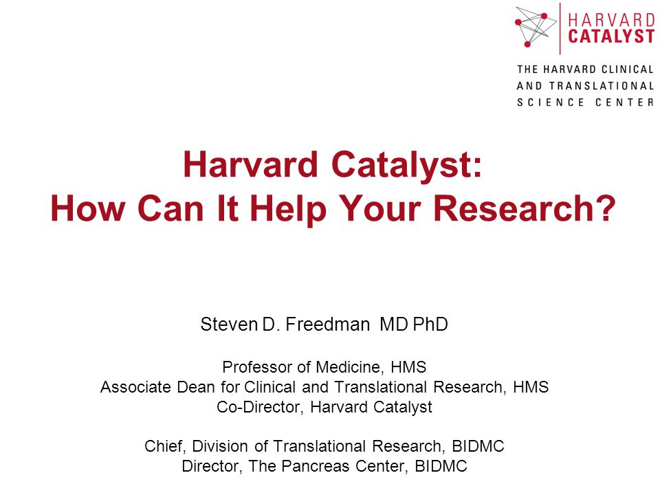Harvard Catalyst: How Can It Help Your Research. Steven D.