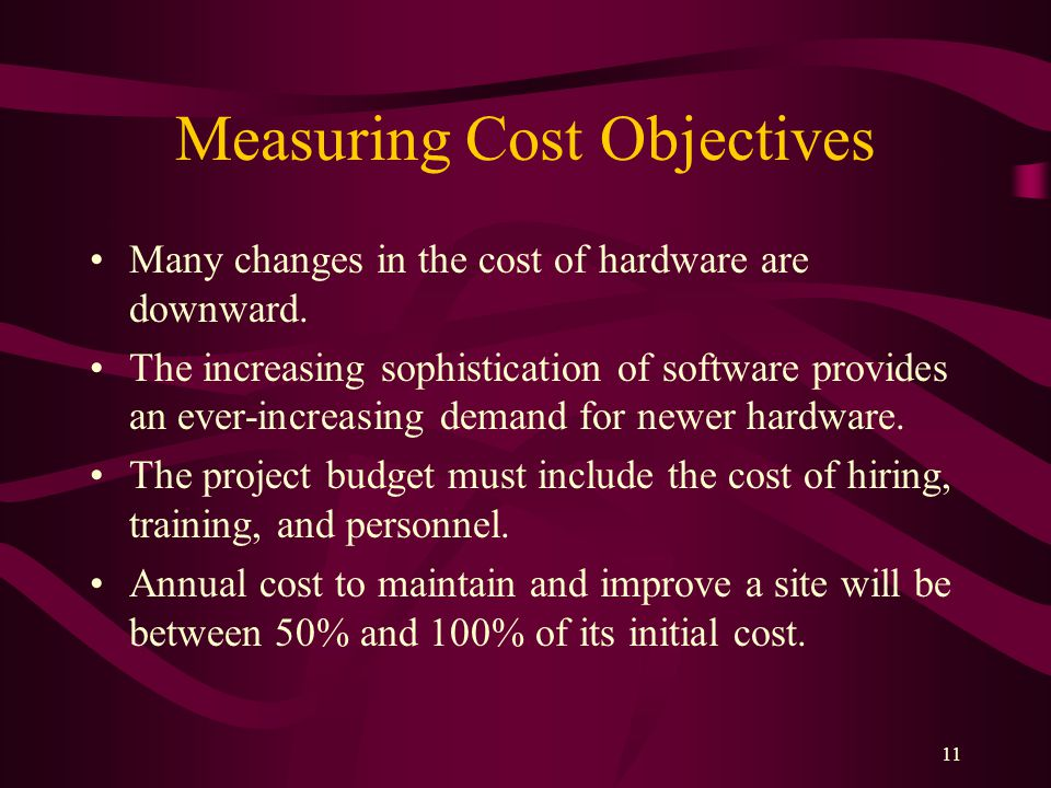 11 Measuring Cost Objectives Many changes in the cost of hardware are downward.