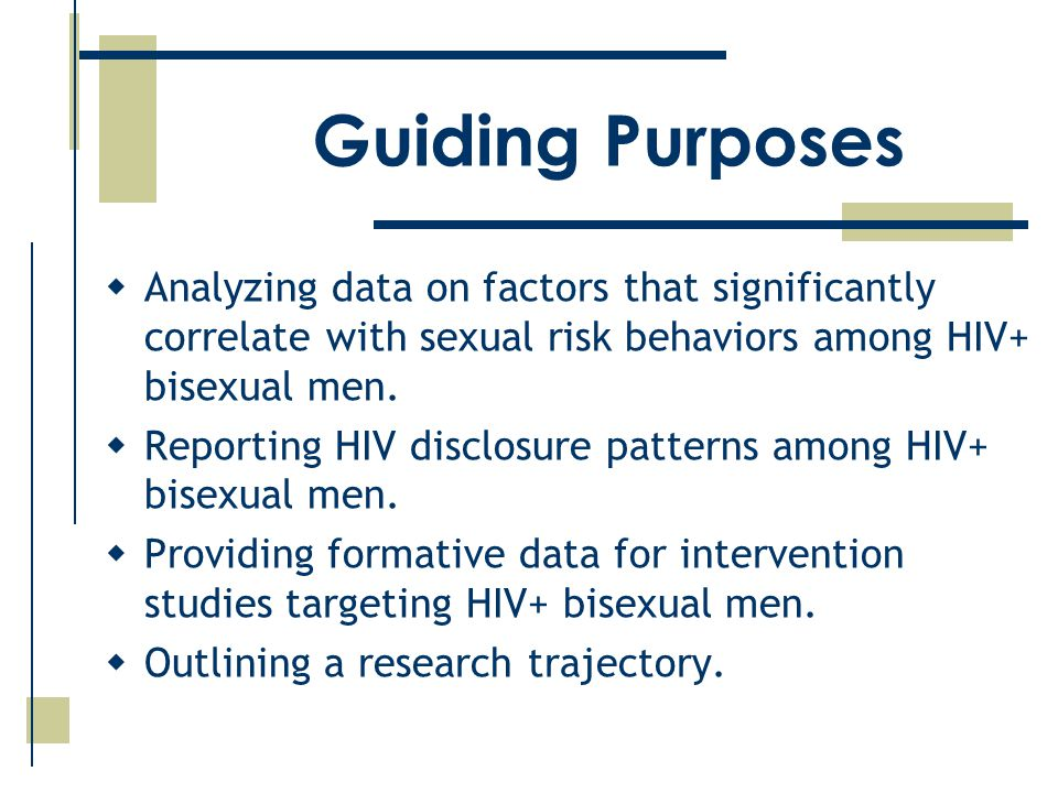 Guiding Purposes  Analyzing data on factors that significantly correlate with sexual risk behaviors among HIV+ bisexual men.